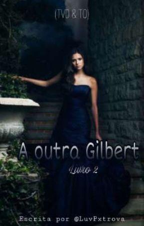 A Outra Gilbert (TVD & TO) [LIVRO 2] by LuvPxtrova