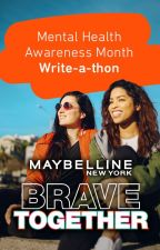 The Maybelline #BraveTogether Mental Health Awareness Month Writeathon by Maybelline