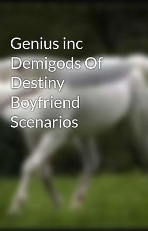 Genius inc Demigods Of Destiny Boyfriend Scenarios by Sirenslovereeses123