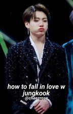 chaezrose tarafından yazılan How to fall in love w jungkook; jikook adlı hikaye