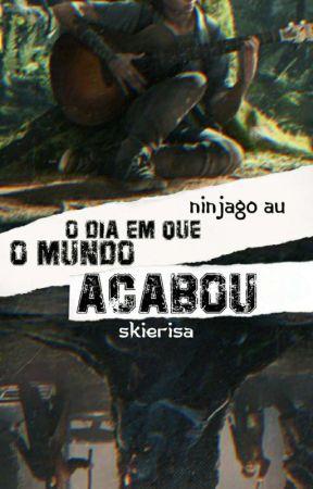 Ninjago AU - O Dia Em Que O Mundo Acabou by Skierisa