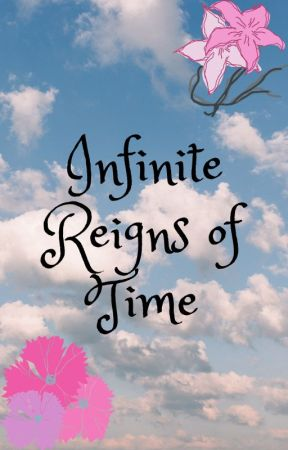 Infinite Reigns of Time by cosmeticlemondrop