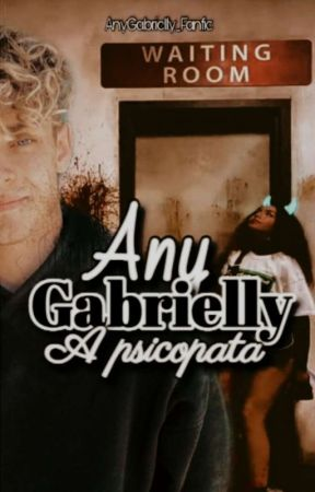 Any Gabrielly || A Psicopata by AnyGabrielly_Fanfic