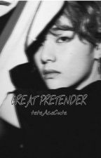 GREAT PRETENDER // VxBTS // ✔ by teteAceCute