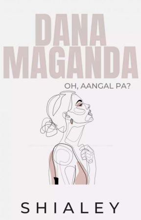 Dana maganda ( oh aangal pa? ) by Shialey