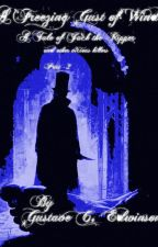 A Freezing Gust of Wind, A Tale of Jack the Ripper and other vicious killers by GustavEdwinson