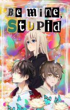 Be Mine, Stupid (Stagen Series #1) by RosesAndIce