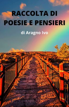 RACCOLTA DI POESIE  E PENSIERI by IvoAragno1