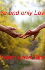 Love and only love (Completed) by Srinisha48