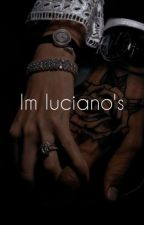 I'm Luciano's  by xthatbishx