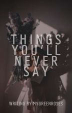 Things you'll never say by Sky_Girl_Stories55