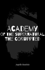Academy of the Supernatural - The Corrupted by AugelloBautista