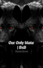 Our Only Mate | BxB ni WynterQveen