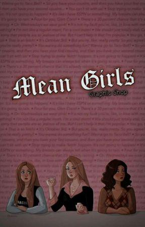 Mean Girls | ᵍʳᵃᵖʰⁱᶜ ˢʰᵒᵖ by Butterflies204