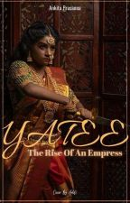 Yatee : Rise of an Empress by AnkitaPrasanna