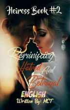 Heiress Book 2: Reminiscing Hatred and Betrayal[Under Revision] by MTstories_2019