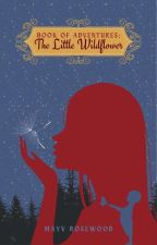 Book of Adventures: The Little Wildflower by thelostwxnderer
