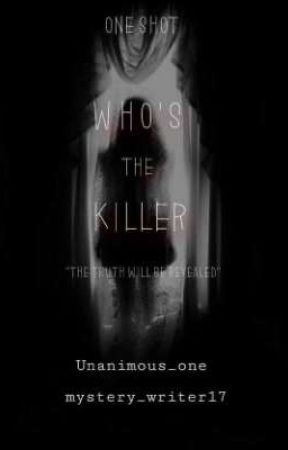 Who's the killer? (A short story collaboration) by Unanimous_one