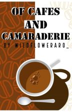 Of Cafés And Camaraderie by WildflowerAro_