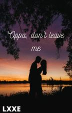 Oppa, don't leave me by YJHFangirl