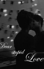 Dear stupid love by Ben_SBR
