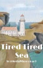 Tired Tired Sea by llysannnn