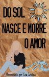 Do Sol Nasce E Morre O Amor   ⚢ cover