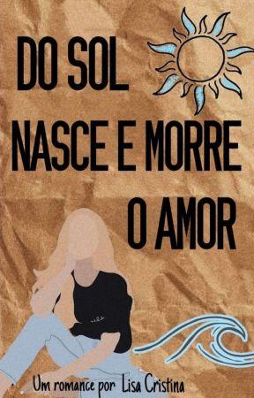 Do Sol Nasce E Morre O Amor | ⚢ by Lisa_Cristina