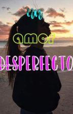 Un amor desperfecto by karlita_178