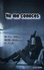 No me conoces  (EN EDICIÓN)  by AlexDuna1999