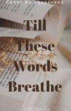 Till These Words Breathe by xyz24haha