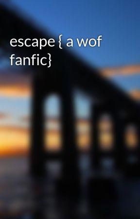 escape { a wof fanfic} by Lemon200222