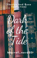 Dark of the Tide [Shadow and Bones] by Marvel_nerd05