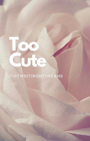Too Cute by JustWritingMyDreams
