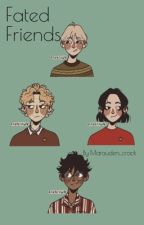 Fated friends  by Marauders_crack