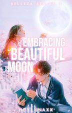Embracing The Beautiful Moon (Belleza Series #1) by heylunaxx