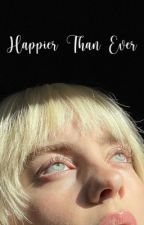 Happier Than Ever || B.E  by bilswifeypillow