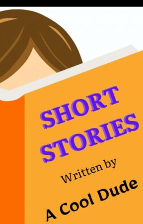 Short Stories Written By A Cool Dude by Funguy259