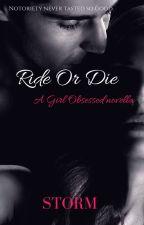 'Ride or Die' (A Girl Obsessed novella) by ZeeShineStorm
