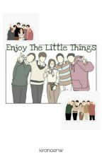 Enjoy The Little Things by kiranaenw