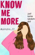 Know Me More! by unnshiii_07