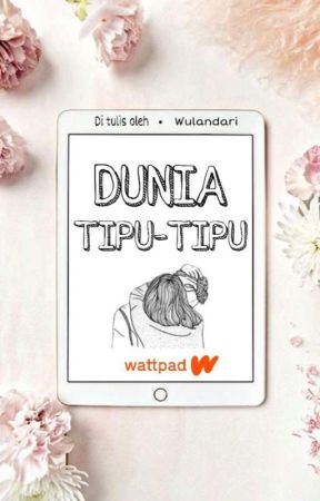 Dunia tipu-tipu (On Going)  by WulandariaS04
