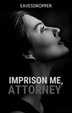 Imprison Me, Attorney  by _theonlyone-