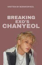 Breaking EXO's Chanyeol by bornforyeol