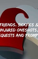 Friends Sickfics & Injured Oneshots. prompts & Requests  by Eternalkryptonite96