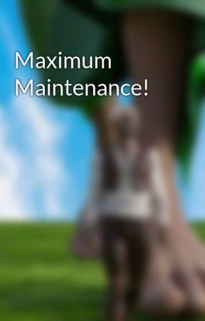 Maximum Maintenance! by Renulen