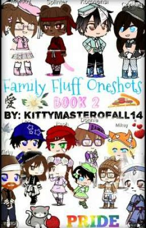 Family Fluff Oneshots Book 2 by Kittymasterofall14