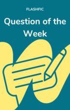 Question Of the Week #QOTW by flashfic