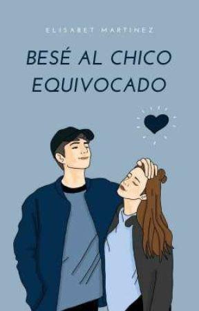 Besé Al Chico Equivocado♥ [En Proceso] by Elisabet_20