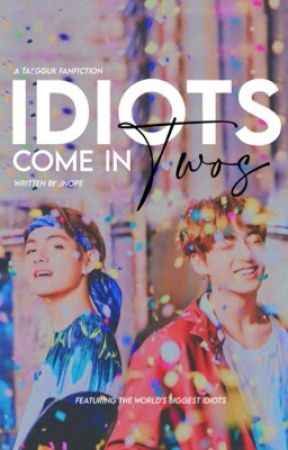 Idiots Come in Twos | tk. by _Jnope_